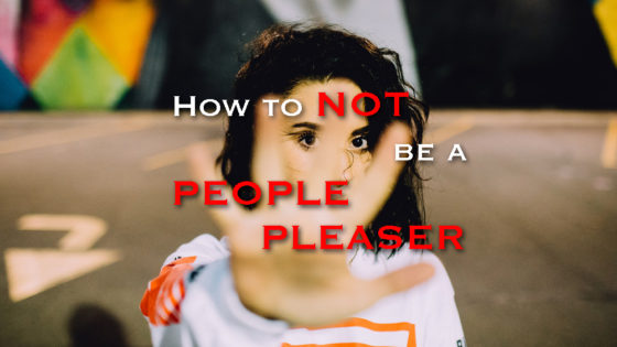 How To Not Be A People Pleaser