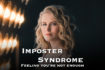 Imposter Syndrome / Imposter Phenomenon