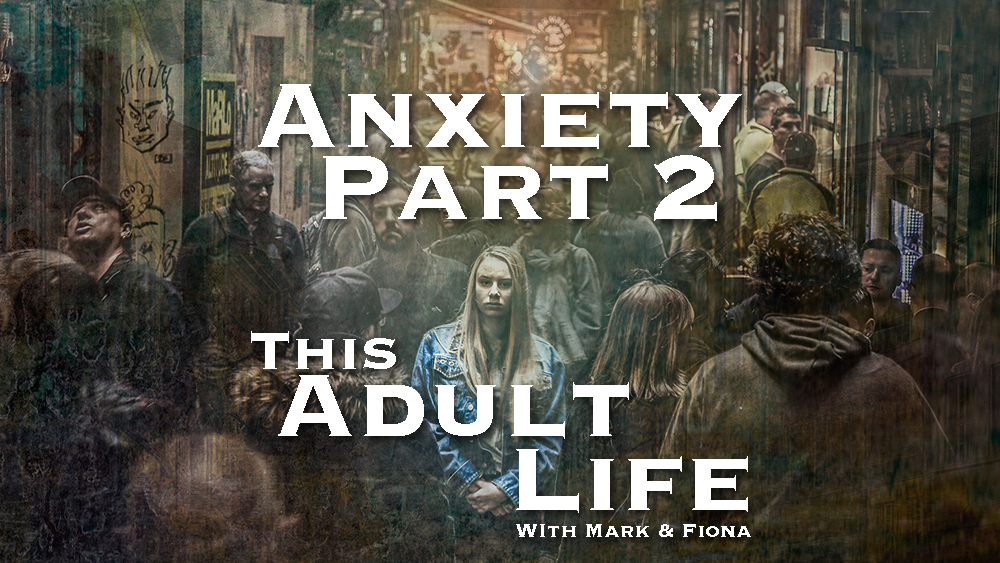 Anxiety Part 2 Understanding & Overcoming Anxiety