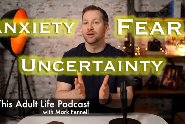 Fear anxiety uncertainty this adult life podcast